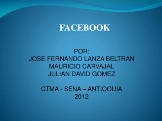 POR: JOSE FERNANDO LANZA BELTRAN MAURICIO CARVAJAL JULIAN DAVID GOMEZ CTMA - SENA – ANTIOQUIA 2012