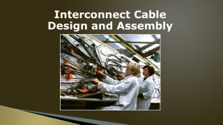 Interconnect Cable  Design and Assembly
