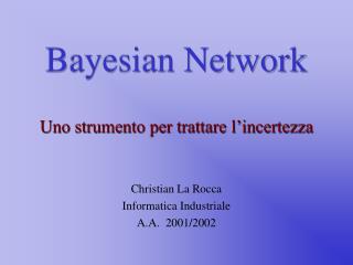 Bayesian Network Uno strumento per trattare l'incertezza