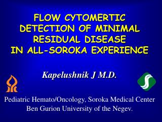 FLOW CYTOMERTIC DETECTION OF MINIMAL RESIDUAL DISEASE  IN ALL-SOROKA EXPERIENCE