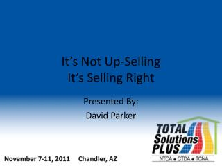 It�s Not Up-Selling It�s Selling Right