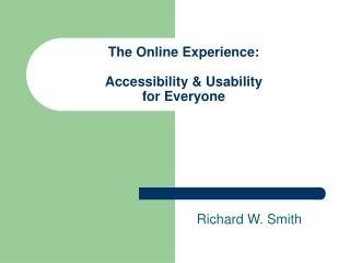 The Online Experience: Accessibility & Usability for Everyone