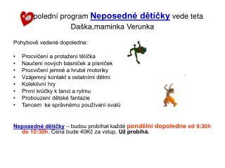 Dopolední program  Neposedné dětičky  vede teta Daška,maminka Verunka