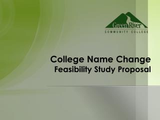 College Name Change  Feasibility Study Proposal