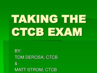 TAKING THE CTCB EXAM