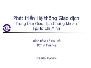 Phát triển Hệ thống Giao dịch Trung tâm Giao dịch Chứng khoán Tp.Hồ Chí Minh