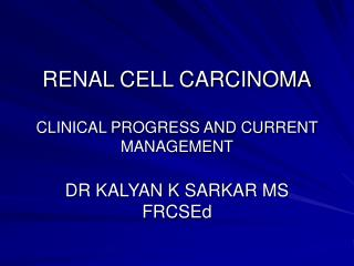 RENAL CELL CARCINOMA CLINICAL PROGRESS AND CURRENT MANAGEMENT