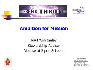Ambition for Mission  Paul Winstanley Stewardship Adviser Diocese of Ripon & Leeds