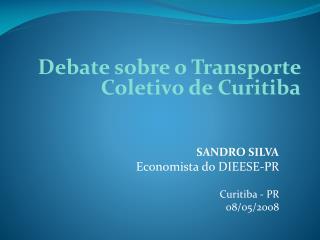 SANDRO SILVA Economista do DIEESE-PR Curitiba - PR 08/05/2008