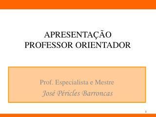 APRESENTAÇÃO  PROFESSOR ORIENTADOR