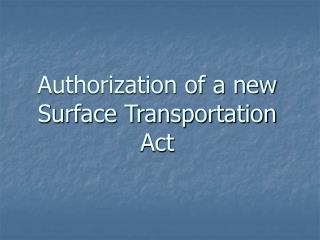 Authorization of a new Surface Transportation Act