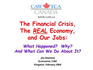 Jim Stanford Economist, CAW Kingston, February 2009
