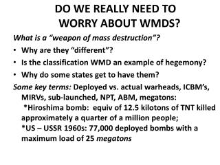 "DO WE REALLY NEED TO  WORRY ABOUT WMDS? What is a ""weapon of mass destruction""?"