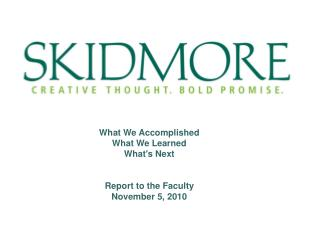 What We Accomplished What We Learned What's Next Report to the Faculty November 5, 2010