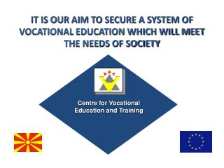 IT IS OUR AIM TO SECURE A SYSTEM OF VOCATIONAL EDUCATION WHICH WILL MEET THE NEEDS OF SOCIETY