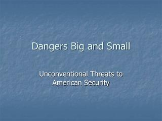 Dangers Big and Small