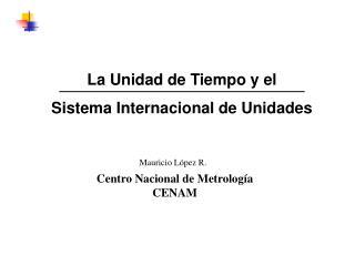 La Unidad de Tiempo y el  Sistema Internacional de Unidades