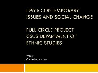 ID96I: Contemporary Issues and Social Change Full Circle Project CSUS Department of Ethnic Studies