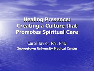 Healing Presence:   Creating a Culture that Promotes Spiritual Care