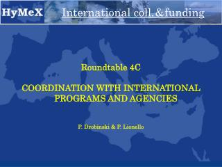 Roundtable 4C COORDINATION WITH INTERNATIONAL PROGRAMS AND AGENCIES P. Drobinski & P. Lionello