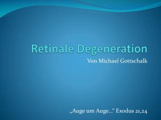 Retinale  Degeneration