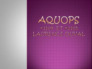 AQUOPS #1109  et #2105 Laurence  D uval