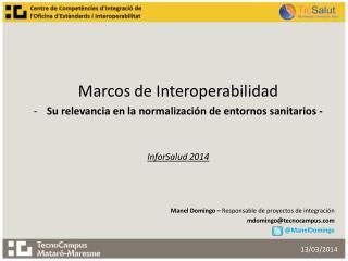 Marcos de Interoperabilidad  Su relevancia en la normalización de entornos sanitarios -