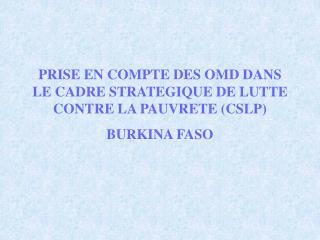 PRISE EN COMPTE DES OMD DANS LE CADRE STRATEGIQUE DE LUTTE CONTRE LA PAUVRETE (CSLP) BURKINA FASO