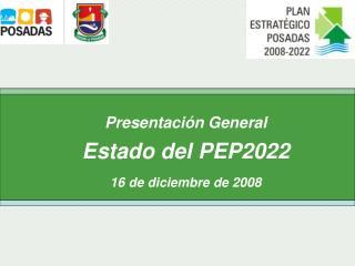 Presentación General Estado del PEP2022  16 de diciembre de 2008