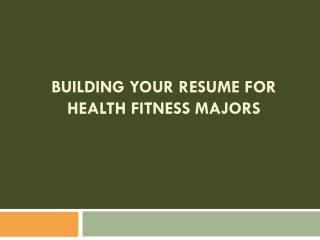 Building your Resume for Health Fitness Majors