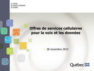Offres de services cellulaires  pour la voix et les données 28 novembre 2012