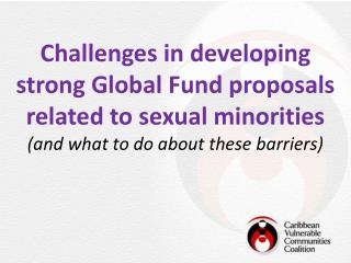 Challenges in developing  strong Global Fund proposals  related to sexual minorities