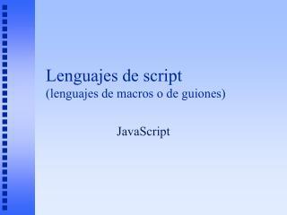 Lenguajes de script (lenguajes de macros o de guiones)