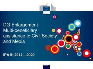 DG Enlargement Multi-beneficiary assistance to Civil Society and Media  IPA II: 2014  – 2020