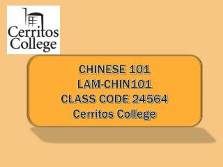 CHINESE 101 LAM-CHIN101 CLASS CODE 24564 Cerritos College
