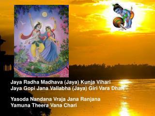 Jaya Radha Madhava (Jaya) Kunja Vihari Jaya Gopi Jana Vallabha (Jaya) Giri Vara Dhari