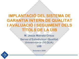 M. Jes ús Mairata Creus Servei d'Estadística i Qualitat Universitària (SEQUA) UIB