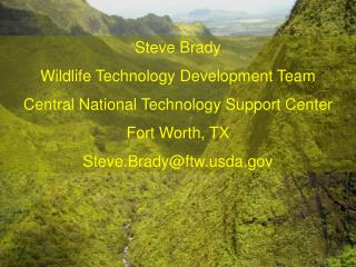 Steve Brady Wildlife Technology Development Team Central National Technology Support Center