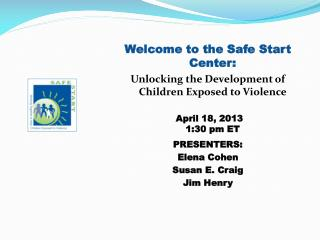 Welcome to the Safe Start Center:  Unlocking the Development of Children Exposed to Violence