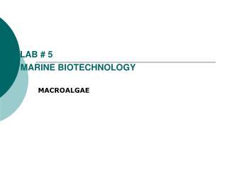 LAB # 5 MARINE BIOTECHNOLOGY