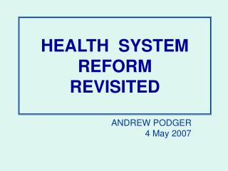 HEALTH  SYSTEM  REFORM REVISITED