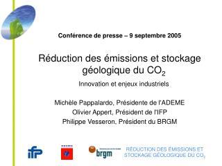 Conférence de presse – 9 septembre 2005 Réduction des émissions et stockage géologique du CO 2