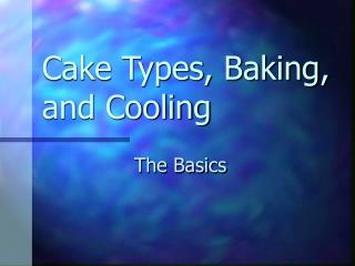 Cake Types, Baking, and Cooling