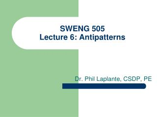 SWENG 505  Lecture 6: Antipatterns