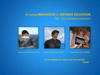 Bringing  INNOVATION  to  DISTANCE EDUCATION  for  21st Century Learners