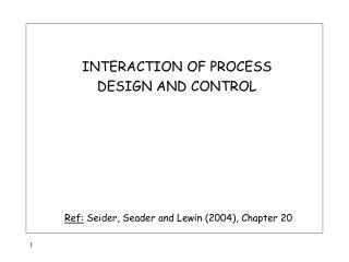 INTERACTION OF PROCESS  DESIGN AND CONTROL