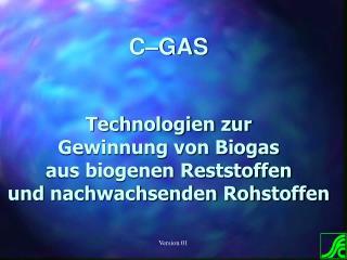 C–GAS Technologien zur Gewinnung von Biogas aus biogenen Reststoffen und nachwachsenden Rohstoffen
