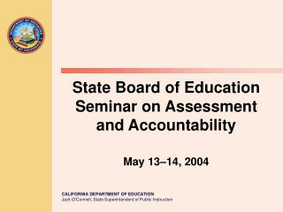 State Board of Education Seminar on Assessment and Accountability May 13–14, 2004