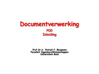 Documentverwerking P00 Inleiding Prof.Dr.ir. Patrick P. Bergmans Faculteit IngenieursWetenschappen