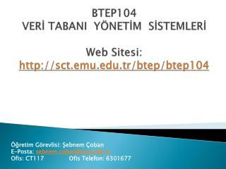 BTEP104 VER İ TABANI  YÖNETİM  SİSTEMLERİ Web Sitesi:  sct.emu.tr/btep/btep104
